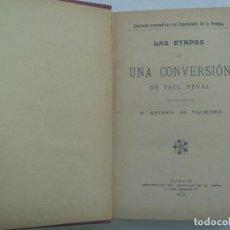 Libros antiguos: LAS ETAPAS DE UNA CONVERSION , DE PAUL FEVAL. APOSTOLADO DE LA PRENSA, 1911. Lote 194570477