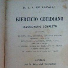 Libros antiguos: 32274 - DEVOCIONARIO COMPLETO - EJERCICIO COTIDIANO - POR D.J.A. DE LAVALLE - AÑO 1911. Lote 194577027