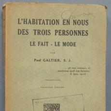 Libros antiguos: 1928.- L'HABITATION EN NOUS DES TROIS PERSONNES LE FAIT-LE MODE. GALTIER, S.J. Lote 194588180