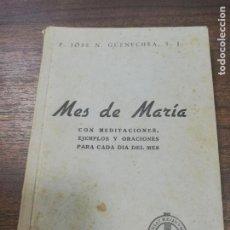 Libros antiguos: MES DE MARIA. P. JOSE N. GÜENECHEA. CON MEDITACIONES, EJEMPLOS Y ORACIONES PARA CADA DIA. 1936.. Lote 194756425