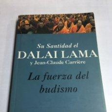 Libros antiguos: LIBRO - LAS FUERZAS DEL BUDISMO - SU SANTIDAD EL DALAI LAMA Y JEAN CLAUDE CARRIERE. Lote 195081012