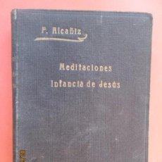Libros antiguos: MEDITACIONES. LA INFANCIA DE JESÚS - FLORENTINO ALCAÑIZ - GRANADA - 1ª EDICIÓN 1932.. Lote 195144263