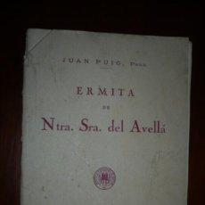 Libros antiguos: ERMITA DE NTRA SRA DEL AVELLA JUAN PUIG 1944 CASTELLON DE LA PLANA 4 CENTENARIO DE SU CONSTRUCCION . Lote 195152965