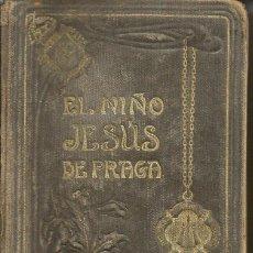 Libros antiguos: EL NIÑO JESÚS DE PRAGA: MI CONSUELO... MI AMOR... P. LUDOVICO DE LOS SAGRADOS CORAZONES. Lote 195256461
