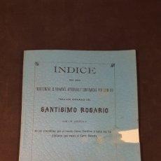 Libros antiguos: INDICE DE INDULGENCIAS APROBADAS POR S.S. LEON XIII PARA LOS COFRADES DEL SANTISIMO ROSARIO. 1905. Lote 198235155