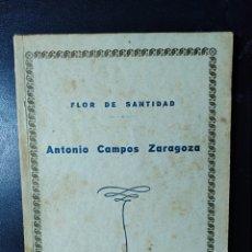 Libri antichi: LIBRITO ANTIGUO DE ZARAGOZA, ARAGON, ANTONIO CAMPOS ZARAGOZA, FLOR DE SANTIDAD, 1932. Lote 198792988