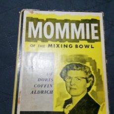 Libros antiguos: MOMMIE OF THE MIXING BOWL. BIOGRAPHY OF DORIS COFFIN ALDRICH. BELVA ATKINSON MURPHI. Lote 199752080
