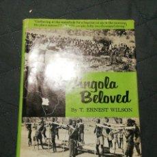 Libros antiguos: ANGOLA BELOVED. T ERNEST WILSON. PRIMERA EDICIÓN 1967. Lote 199753268