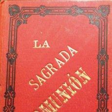 Libros antiguos: LA SAGRADA COMUNIÓN. BARCELONA, 1896. Lote 208890765
