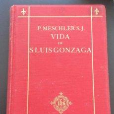 Libros antiguos: LA VIDA SAN LUIS GONZAGA ,P.MESCHLER S.J. 1891. Lote 209121707