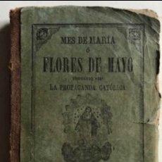 Libros antiguos: MES DE MARÍA O FLORES DE MAYO. LIBRERÍA PROPAGANDA CATÓLICA 1877.. Lote 125844883