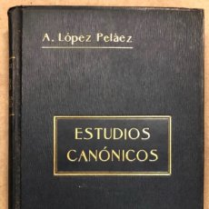 Libros antiguos: ESTUDIOS CANÓNICOS. D. ANTONIO LÓPEZ PELÁEZ (OBISPO DE JACA). GUSTAVO GILI EDITOR 1906. Lote 181632381