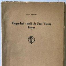 Libros antiguos: LLEGENDARI CATALÀ DE SANT VICENÇ FERRER. - AMADES, JOAN.. Lote 123156444