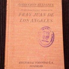 Libros antiguos: FRAY JUAN DE LOS ANGELES. JUAN DOMINGUEZ BERRUETA. ED. VOLUNTAD 1927.. Lote 214913015