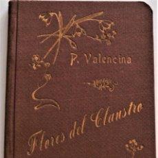 Libros antiguos: FLORES DEL CLAUSTRO Y ARRULLOS DE PALOMA - FRAY AMBROSIO DE VALENCINA - SEVILLA 1903. Lote 215255726