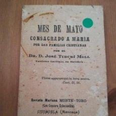 Libros antiguos: MES DE MAYO CONSAGRADO A MARÍA POR LAS FAMILIAS CRISTIANAS POR EL DR. D. JOSÉ TUDURÍ MOLL. Lote 217550805