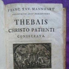 Libros antiguos: THEBAIS CHRISTO PATIENTI - 1765 - FRANC. XAV. MANNHART- IMP. MATTHAEI RIEGER - PJRB. Lote 221703302