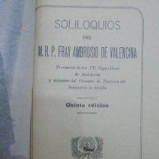 Libros antiguos: SOLILOQUIOS FRAY AMBROSIO DE VALENCINA IMPRENTA DE LA DIVINA PASTORA SEVILLA 1910. Lote 222602303
