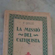 Libros antiguos: PRPM 1 LA MISSIO DEL CATEQUISTA - F. GELLE - FOMENT DE PIETAT CATALANA - AÑO 1927.. Lote 222865346