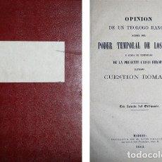 Libros antiguos: OPINIÓN DE UN TEÓLOGO RANCIO ACERCA DEL PODER TEMPORAL DE LOS PAPAS Y SOBRE EL RESULTADO DE LA. 1862. Lote 226612760