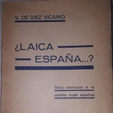 Libros antiguos: ¿LAICA ESPAÑA..? OBRA DEDICADA A LA CATÓLICA MUJER ESPAÑOLA. Lote 226615955