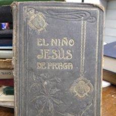 Libros antiguos: EL NIÑO JESÚS DE PRAGA, P. LUDOVICO DE LOS SAGRADOS CORAZONES. 1909. REI-29. Lote 226624910