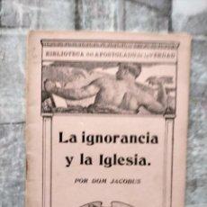 Libros antiguos: BIBLIOTECA DEL APOSTOLADO DE LA VERDAD LA IGNORANCIA Y LA IGLESIA JACOBUS. Lote 228146105