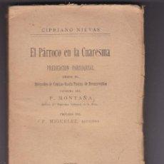 Libros antiguos: EL PARROCO EN LA CUARESMA POR CIPRIANO NIEVAS AÑO 1920. Lote 232410510