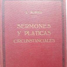 Libros antiguos: SERMONES Y PLATICAS CIRCUNSTANCIALES POR EL PRESBITERO JUAN ALBIZU SAINZ DE MURIETA 1 EDICION 1951. Lote 232768580
