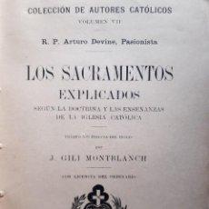 Libros antiguos: LOS SACRAMENTOS EXPLICADOS SEGUN LA DOCTRINA Y LAS ENSEÑANZAS DE LA IGLESIA CATOLICA ARTURO DEVINE. Lote 232773618