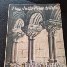Libri antichi: LAS GRANDES ABADIAS BENEDICTINAS. FRAY JUSTO PEREZ DE URBEL. EDICIONES ANCLA 1928. Lote 234910605