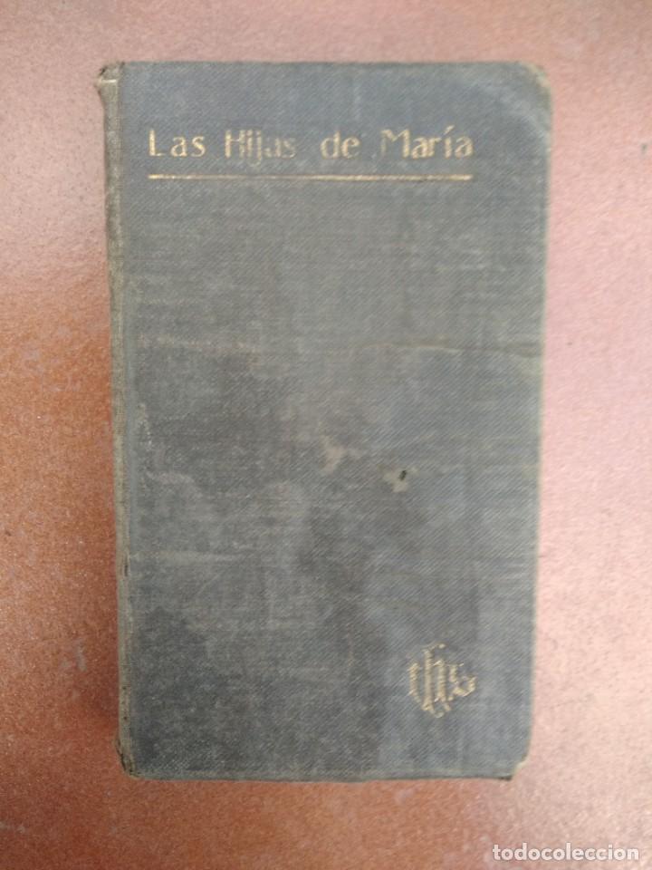 ANTIGUO LIBRO LAS HIJAS DE MARIA, SU CONDUCTA EN EL MUNDO, AÑO 1904 (Libros Antiguos, Raros y Curiosos - Religión)