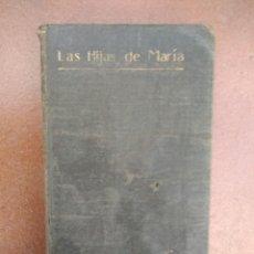 Libros antiguos: ANTIGUO LIBRO LAS HIJAS DE MARIA, SU CONDUCTA EN EL MUNDO, AÑO 1904. Lote 235284680