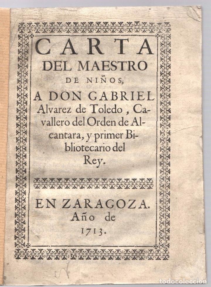 CARTA DEL MAESTRO DE NIÑOS A DON GABRIEL ALVAREZ DE TOLEDO, CAVALLERO DEL ORDEN DE ALCANTARA... 1713 (Libros Antiguos, Raros y Curiosos - Religión)