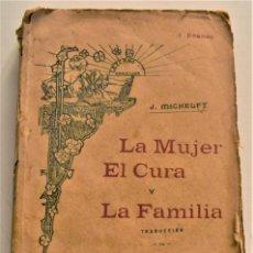 Libros antiguos: LA MUJER, EL CURA Y LA FAMILIA - J. MICHELET - CASA EDITORIAL LEZCANO - PRINCIPIOS DEL SIGLO XX. Lote 240921295