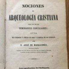 Libri antichi: NOCIONES DE ARQUEOLOGIA CRISTIANA - JOSE DE MANJARRES - 1867. Lote 241649300