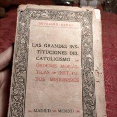 Libros antiguos: ANTIGUO LIBRO DE SEVERINO AZNAR. LAS GRANDES INSTITUCIONES DEL CATOLICISMO. 1912. ILUSTRADO.. Lote 244595735