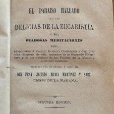 Libros antiguos: EL PARAISO HALLADO EN LAS DELICIAS DE LA EUCARISTIA - FRAY JACINTO MARIA MARTINEZ Y SAEZ - 1871. Lote 245898085