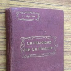 Libros antiguos: LA FELICIDAD EN LA FAMILIA - EL P. PEDRO AGUILERA - LIBRERÍA CATÓLICA 1919. Lote 246372200