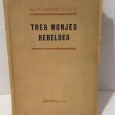 Libros antiguos: TRES MONJES REBELDES FRAY M RAYMOND, 1944. Lote 251043775