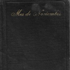 Libros antiguos: ANTIGUO LIBRO EL MES DE NOVIENBRE EN SUFRAJIO DE LAS ALMAS DEL PURGATORIO 1943. Lote 252031230