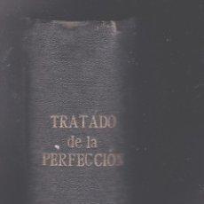 Libros antiguos: TRATADO DE LA PERFECCIO EN TODOS LOS ESTADOS DE LA VIDA DEL CRISTIANO AÑO 1898. Lote 253209870