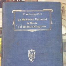 Libros antiguos: LA MEDIACION UNIVERSAL DE MARIA Y LA MEDALLA MILAGROSA. POR EL PADRE JULIO SANCHEZ. Lote 253852265