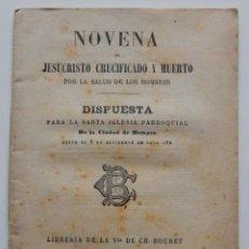 Libros antiguos: 1911 / NOVENA DE JESUCRISTO CRUCIFICADO Y MUERTO POR LA SALUD DE LOS HOMBRES DISPUESTA PARA LA SA.... Lote 270543358