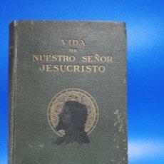 Libros antiguos: VIDA DE NUESTRO SEÑOR JESUCRISTO. REMIGIO VILARIÑO UGARTE. 1932. PAGS. 765.. Lote 275063363