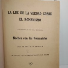 Libros antiguos: LA LUZ DE LA VERDAD SOBRE EL ROMANISMO. NOCHES CON LOS ROMANISTAS. MH SEYMOUR. 1918. CALI.. Lote 288587308