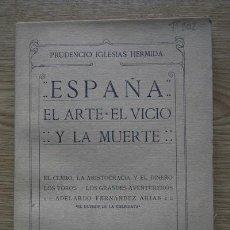 Libros antiguos: ESPAÑA: EL ARTE, EL VICIO, LA MUERTE. EL CLERO, LA ARISTOCRACIA Y EL DINERO. IGLESIAS HERMIDA (PRUDE. Lote 17313968