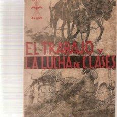 Libros antiguos: EL TRABAJO Y LA LUCHA DE CLASES-AÑO 1938-POR LA PATRIA,EL PAN Y LA JUSTICIA. Lote 26315336