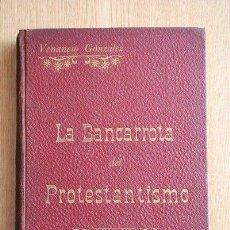 Libros antiguos: LA BANCARROTA DEL PROTESTANTISMO.ESTUDIO HISTÓRICO-SOCIOLÓGICO- CRÍTICO. GONZÁLEZ Y SANZ (VENANCIO). Lote 26347081