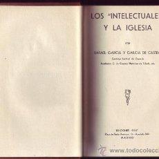 Libros antiguos: LOS INTELECTUALES Y LA IGLESIA. RAFAEL. GARCÍA Y GARCÍA DE CASTRO. . Lote 29854650